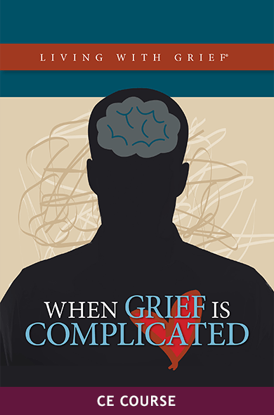 Living with Grief: When Grief is Complicated