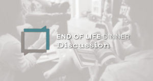 End of Life Dinner Discussion